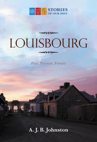 Louisbourg: Past, Present, Future  by  A.J.B. Johnston