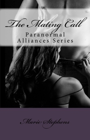 The Mating Call (Paranormal Alliances, #1) Marie Stephens