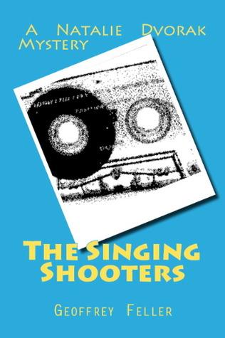The Singing Shooters (Natalie Dvorak Mysteries #2) Geoffrey A. Feller