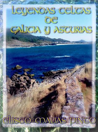 Leyendas Celtas de Galicia y Asturias Eliseo Mauas Pinto