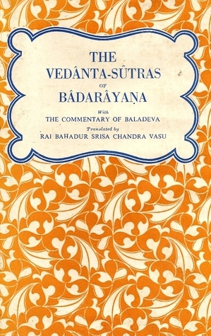 The Vedânta-Sûtras of Bâdarâyaṇa with the Commentary of Baladeva  by  Rai Bahadur Srisa Chandra Vasu