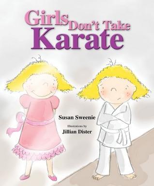 Girls Dont Take Karate  by  Susan Sweenie