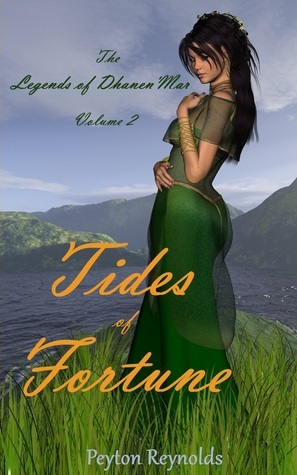 Tides of Fortune (The Legends of DhanenMar Volume - 2) Peyton Reynolds