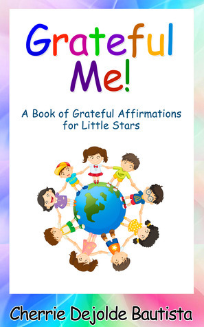 Grateful Me! A Book of Grateful Affirmations for Little Stars  by  Cherrie Dejolde Bautista