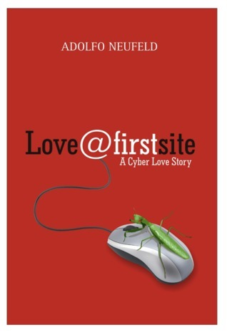 Love@FirstSite: A Cyber Love Story  by  Adolfo Neufeld