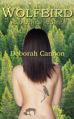 Wolfbird and Other Stories Deborah Cannon