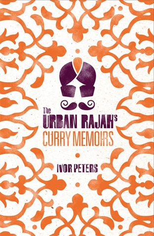 Urban Rajahs Curry Memoirs  by  Ivor Peters