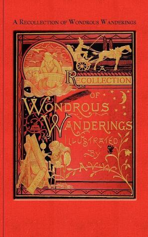 A Recollection of Wondrous Wanderings  by  Irving Van Wart