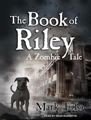 The Book of Riley: A Zombie Tale (Book of Riley #1) Mark Tufo