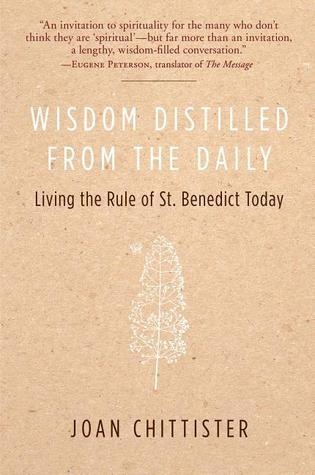 Wisdom Distilled from the Daily: Living the Rule of St. Benedict Today  by  Joan D. Chittister