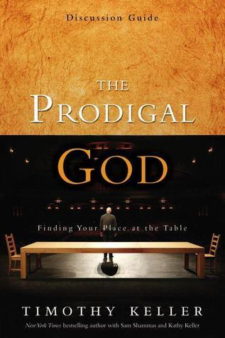 The Prodigal God: Finding Your Place at the Table, Discussion Guide Timothy Keller