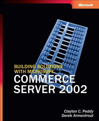 Building Solutions with Microsoft® Commerce Server 2002  by  Clayton C. Peddy