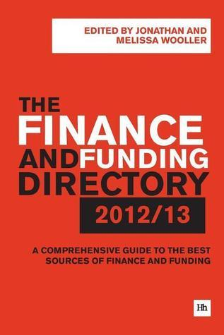 The Finance and Funding Directory 2012/13: A Comprehensive Guide to the Best Sources of Finance and Funding  by  Jonathan Wooller