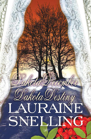 Dakota December / Dakota Destiny (Dakota Plains, #4-5)  by  Lauraine Snelling