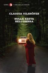 Nulla resta nellombra Claudia Vilshöfer