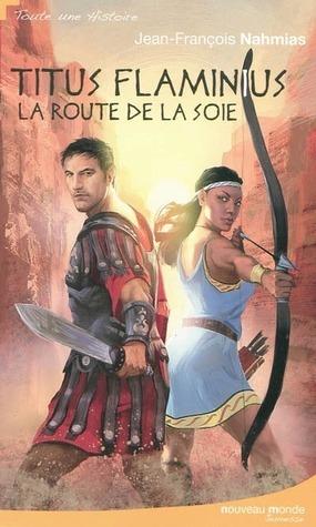 Titus flaminus: la route de la soie  by  Jean-François Nahmias