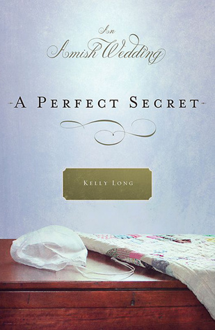 A Perfect Secret: An Amish Wedding Novella  by  Kelly Long