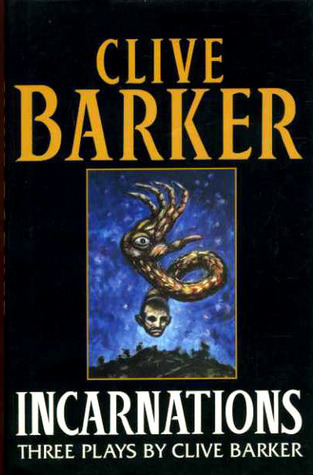 Incarnations: Three Plays Clive Barker by Clive Barker