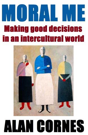 Moral Me: Making good decisions in an intercultural world Alan Cornes