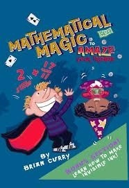 Mathematical Magic to Amaze Your Friends Brian Curry
