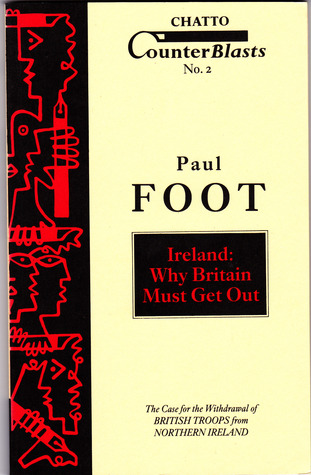 Ireland: Why Britain Must Get Out (Counterblasts #2)  by  Paul Foot