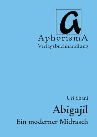 Abigajil. Ein moderner Midrasch Uri Shani