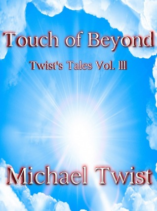 Touch of Beyond (Twists Tales Vol. lll)  by  Michael Twist