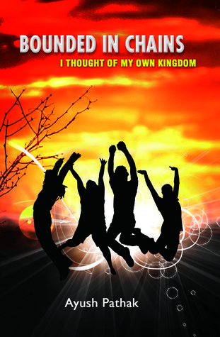 Bounded In Chains-- I thought of my own Kingdom  by  Ayush Pathak