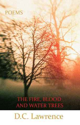 The Fire, Blood and Water Trees D.C. Lawrence