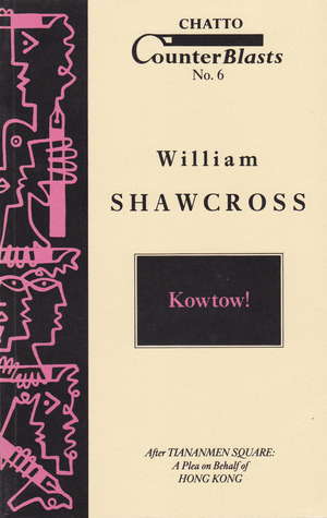 Kowtow! After Tianamen Square (Counterblasts #6)  by  William Shawcross