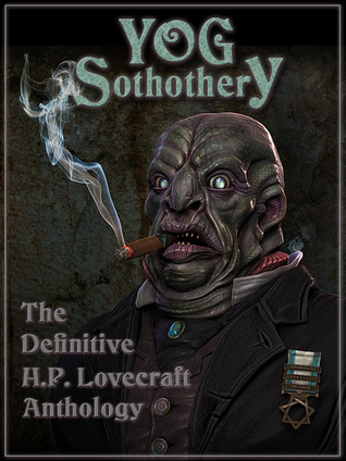 Yog Sothothery - The Definitive H.P. Lovecraft Anthology  by  H.P. Lovecraft