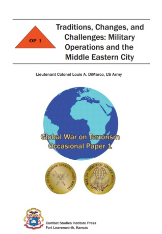 Traditions Changes and Challenges: Military Operations and the Middle Eastern City  by  Louis A. DiMarco