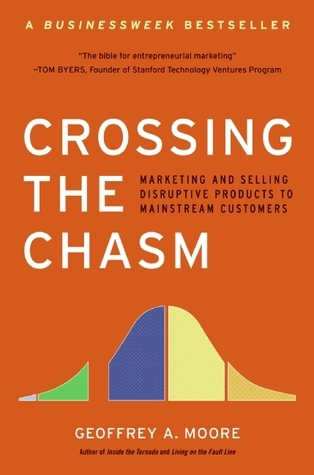 Crossing the Chasm Marketing and Selling Disruptive Products To Mainstream customers Geoffrey A. Moore