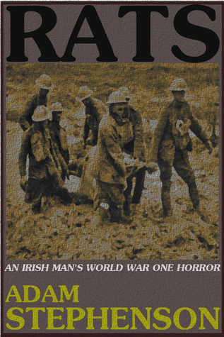 Rats: An Irish Mans World War One Horror Adam Stephenson