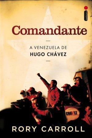 Comandante: A Venezuela de Hugo Chávez Rory Carroll