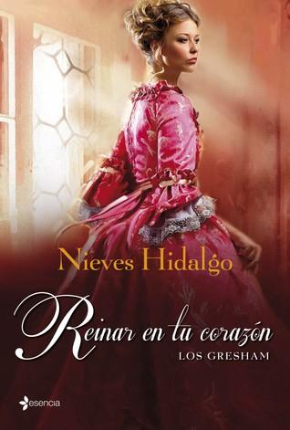 Reinar en tu corazón (Los Gresham, #2) Nieves Hidalgo