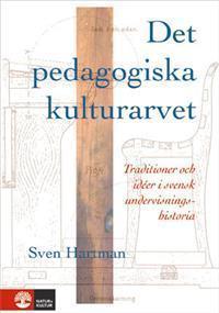Det pedagogiska kulturarvet : Traditioner och idéer i svensk undervisningshistoria  by  Sven Hartman