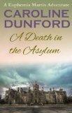 A Death in the Asylum (Euphemia Martins Mysteries #3)  by  Caroline Dunford