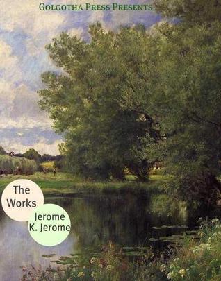 Works of Jerome K. Jerome  by  Jerome K. Jerome
