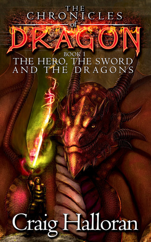 The Hero, The Sword and The Dragons (Chronicles of Dragon, #1)  by  Craig Halloran