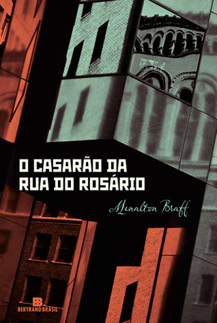 O Casarão da Rua do Rosário  by  Menalton Braff