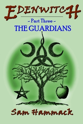 The Guardians (Edenwitch #3)  by  Sam Hammack