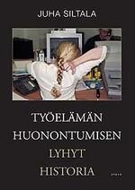 Työelämän huonontumisen lyhyt historia Juha Siltala