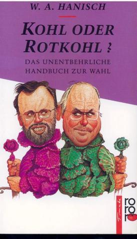 Kohl oder Rotkohl? Das unentbehrliche Handbuch zur Wahl  by  Wolf Alexander Hanisch