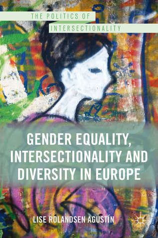 Gender Equality, Intersectionality, and Diversity in Europe  by  Lise Rolandsen Agustín