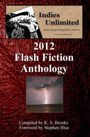 Indies Unlimited: 2012 Flash Fiction Anthology  by  Jacqueline Hopkins