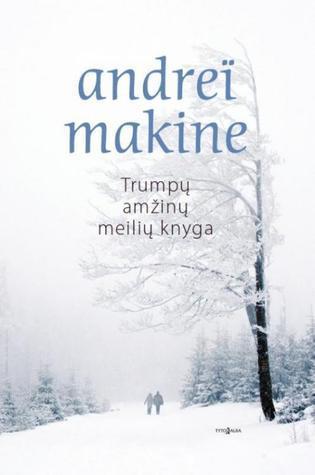 Trumpų amžinų meilių knyga  by  Andreï Makine