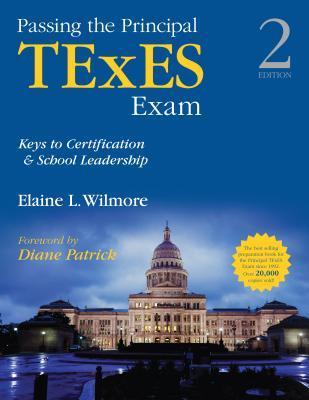 Passing the Principal TExES Exam: Keys to Certification & School Leadership  by  Elaine L. Wilmore