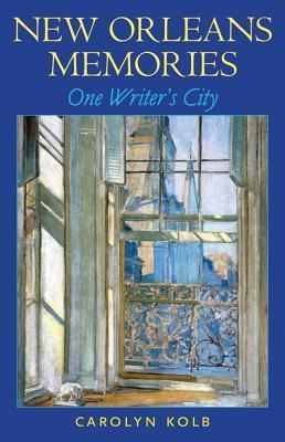 New Orleans Memories: One Writers City Carolyn Kolb
