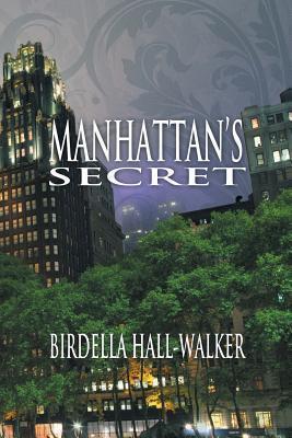 Manhattans Secret  by  Birdella Hall-Walker
